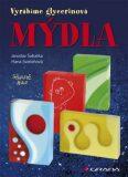 Mýdla - vyrábíme glycerinová mýdla - Jaroslav Šabatka