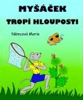 Myšáček tropí hlouposti - Marie Němcová