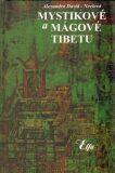 Mystikové a mágové Tibetu - Alexandra David-Neelová