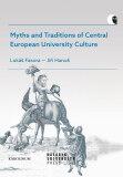 Myths and Traditions of Central European University Culture - Lukáš Fasora, Jiří Hanuš