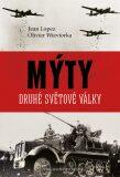Mýty druhé světové války - Olivier Wieviorka, Jean Lopez