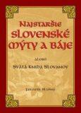 Najstaršie slovenské mýty alebo Svätá kniha Slovanov - Jaromír Slušný