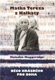 Něco krásného pro boha – Matka Tereza z Kalkaty - Malcolm Muggeridge
