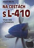 Na cestách s L-410 - Třicet roků s Turboletem - Orlita Albert