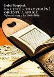 Na cestě k porozumění Orientu a Africe - Luboš Kropáček