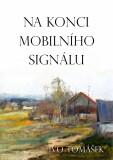 Na konci mobilního signálu - Ivo Tomášek