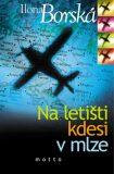Na letišti kdesi v mlze - Ilona Borská