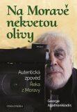 Na Moravě nekvetou olivy - Autentická zpověď Řeka z Moravy - George Agathonikiadis