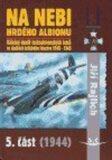 Na nebi hrdého Albionu - 5. část (1944) - Válečný deník československých letců ve službách britského letectva 1940-1945 - Jiří Rajlich