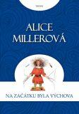 Na počátku byla výchova - Alice Millerová