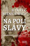 Na poli slávy - Henryk Sienkiewicz