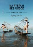 Na rybách bez udice - Tomislav Petr