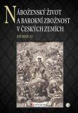 Náboženský život a barokní zbožnost v českých zemích - Jiří Mikulec