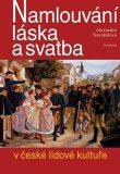 Namlouvání, láska a svatba v české lidové kultuře - Alexandra Navrátilová