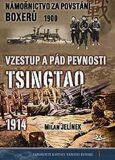 Námořnictvo za povstání boxerů 1900 / Vzestup a pád pevnosti Tsingtao 1914 - Milan Jelínek