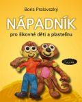 Nápadník pro šikovné děti a plastelínu - Boris Pralovszký