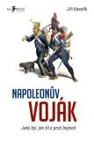 Napoleonův voják – Jaký byl, jak žil a proč bojoval - Jiří Kovařík
