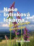 Naše bylinková lékárna - Také proti virovým onemocněním - Dionýz Dugas
