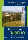 Naše paní z Kibeho - Immaculée Ilibagiza, ...