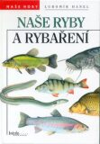 Naše ryby a rybaření - Lubomír Hanel