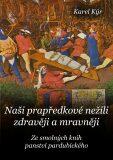 Naši prapředkové nežili zdravěji a mravněji - Karel Kýr