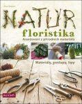 Natur Floristika - Aranžování z přírodních materiálů - Klaus Wagener