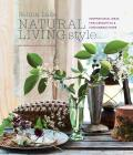 Natural Living Style: Inspirational ideas for a beautiful and sustainable home - Selina Lake