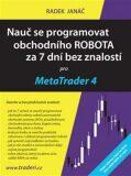 Nauč se programovat obchodního ROBOTA za 7 dní bez znalostí pro MetaTrader 4 - Radek Janáč