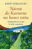 Návrat do Kaviarne na konci sveta - Inšpiratívna cesta k sebe samému - John P. Strelecky