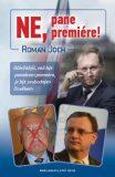 Ne, pane premiére! - Roman Joch