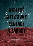 Nebeské detektivky, senzace a záhady - Ludvík Souček
