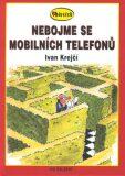 Nebojme se mobilních telefonů - Ivan Krejčí