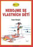 Nebojme se vlastních dětí - Ivan Krejčí