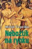 Nebožtík na rynku - Miloň Čepelka