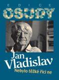 Nebylo těžké říci ne - Jan Vladislav