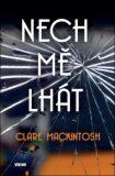 Nech mě lhát - Clare Mackintosh