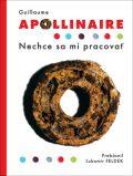 Nechce sa mi pracovať - Guillaume Apollinaire