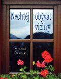 Nechtěj obývat vichry - Michal Černík