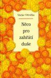Něco pro zahřátí duše - Václav Větvička, ...