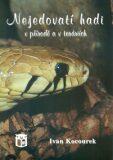 Nejedovatí hadi v přírdě a v teráriích - Ivan Kocourek