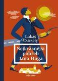 Nejkrásnější pohřeb Jana Huga - Lukáš Csicsely