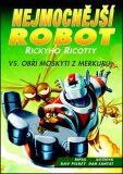 Nejmocnější robot Rickyho Ricotty vs. obří moskyti z Merkuru - Dav Pilkey