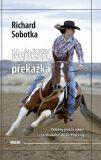 Nejtěžší překážka - Příběhy jezdců a koní z jezdeckého areálu Pastviny - Richard Sobotka