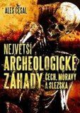 Největší archeologické záhady Čech, Moravy a Slezska - Aleš Česal