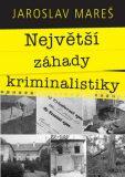 Největší záhady kriminalistiky - Jaroslav Mareš