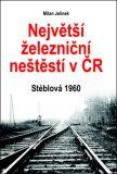 Největší železniční neštěstí v ČR - Milan Jelínek