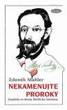 Nekamenujte proroky - Zdeněk Mahler