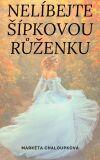 Nelíbejte Šípkovou Růženku - Markéta Chaloupková