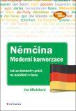 Němčina moderní konverzace - Jak se domluvit v práci, na návštěvě i v baru - Iva Michňová