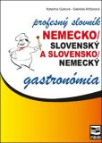 Nemecko/slovenský a slovensko/nemecký profesný slovník gastronómia - Katarína Gubová, ...